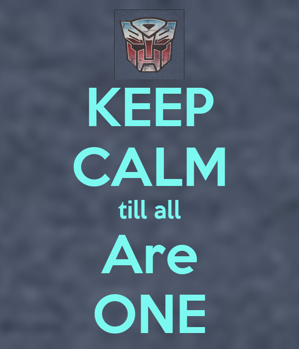 KEEP CALM till all Are ONE