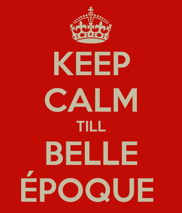 KEEP CALM TILL BELLE ÉPOQUE