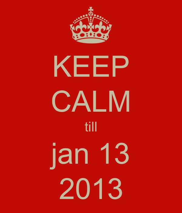 KEEP CALM till jan 13 2013