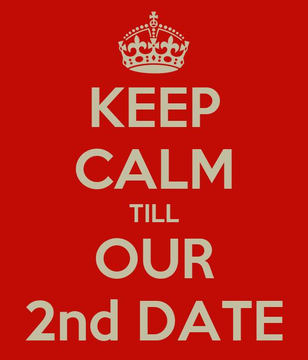 KEEP CALM TILL OUR 2nd DATE