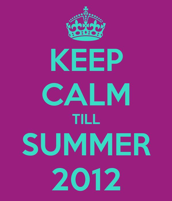 KEEP CALM TILL SUMMER 2012