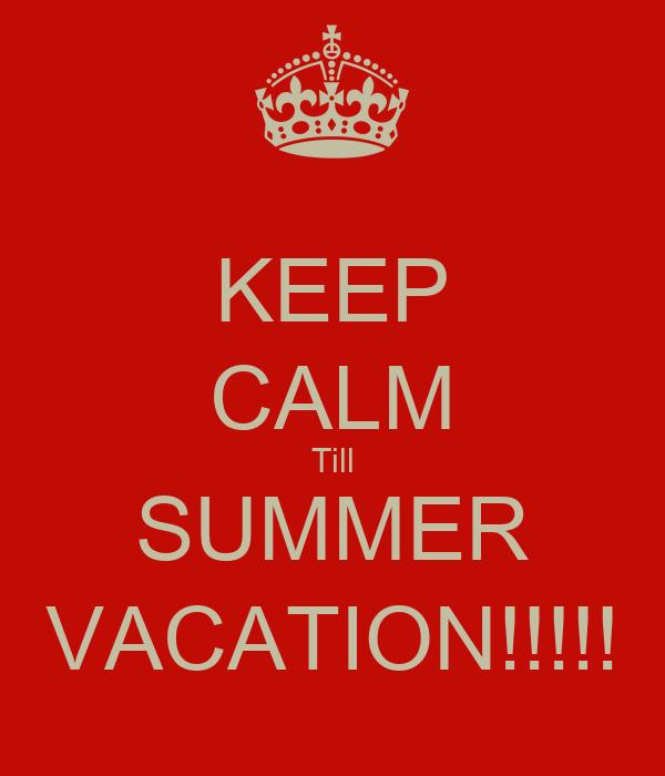 KEEP CALM Till SUMMER VACATION!!!!!