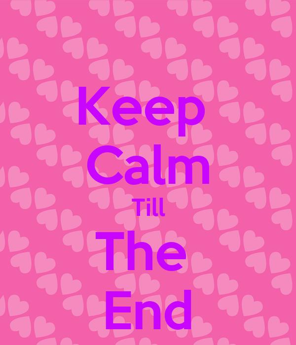 Keep  Calm Till The  End