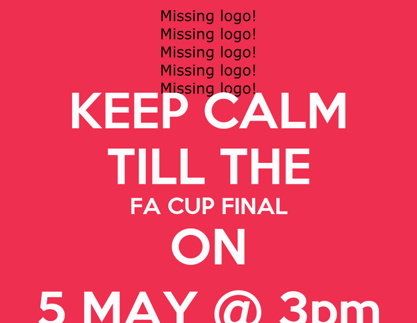KEEP CALM TILL THE FA CUP FINAL ON 5 MAY @ 3pm