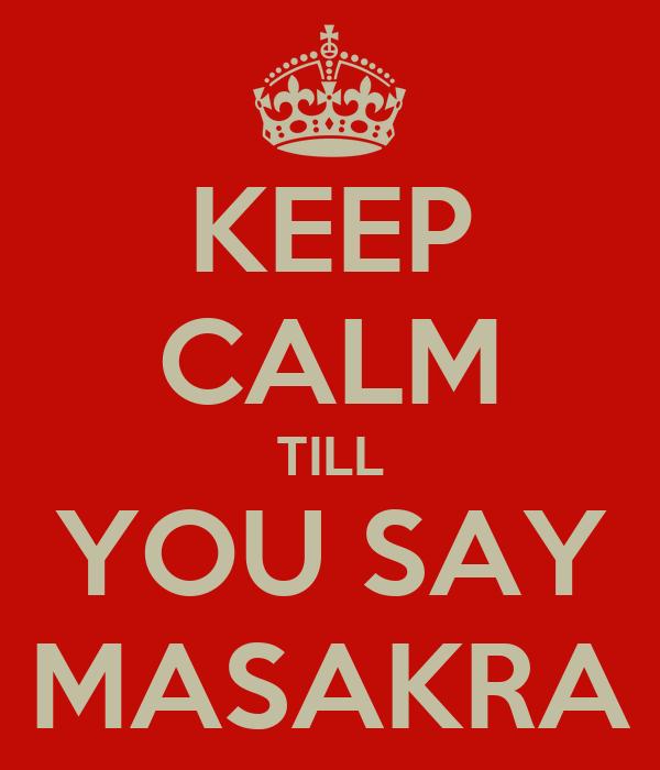 KEEP CALM TILL YOU SAY MASAKRA