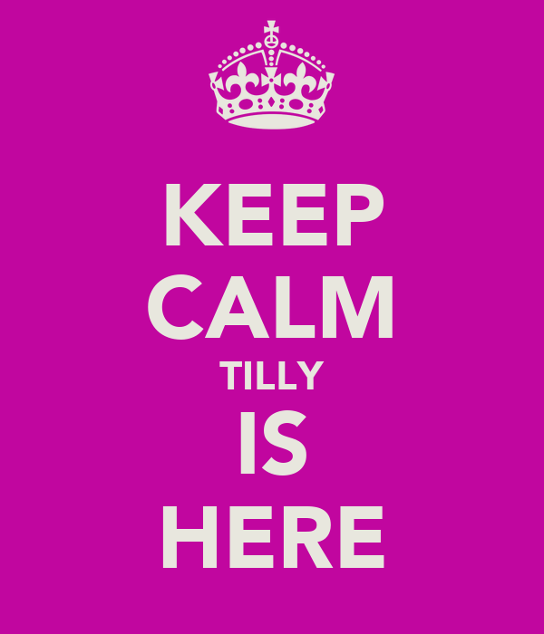 KEEP CALM TILLY IS HERE