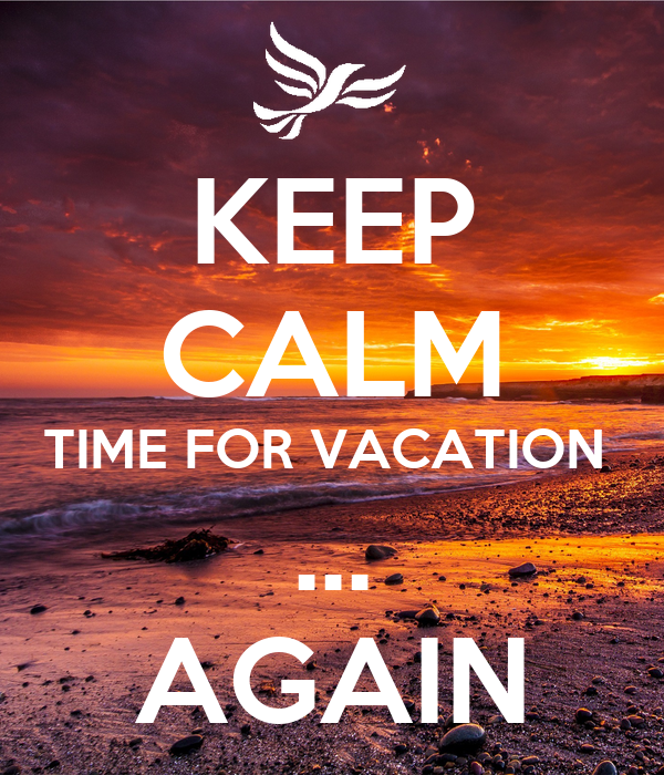 KEEP CALM TIME FOR VACATION  ... AGAIN