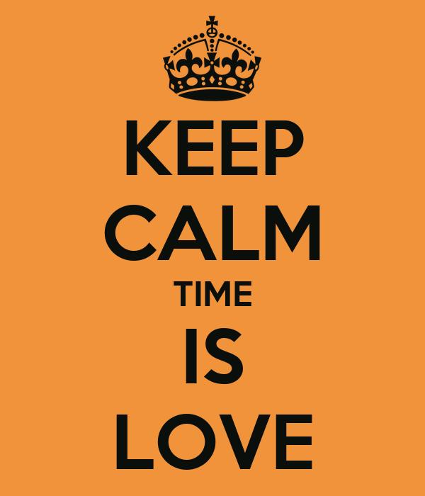KEEP CALM TIME IS LOVE