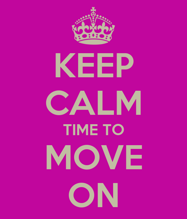 KEEP CALM TIME TO MOVE ON