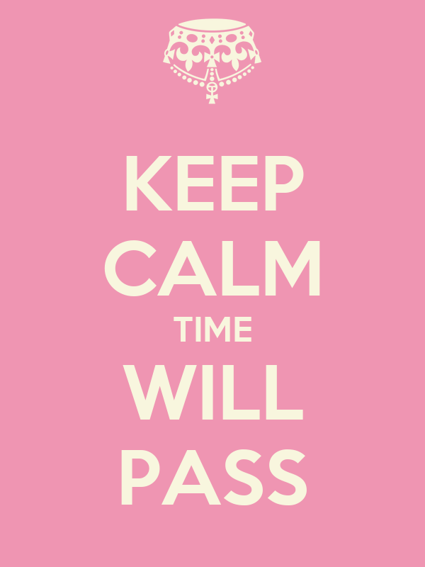 KEEP CALM TIME WILL PASS