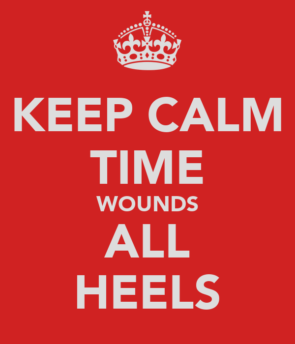 KEEP CALM TIME WOUNDS ALL HEELS