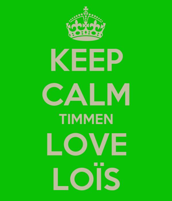 KEEP CALM TIMMEN LOVE LOÏS