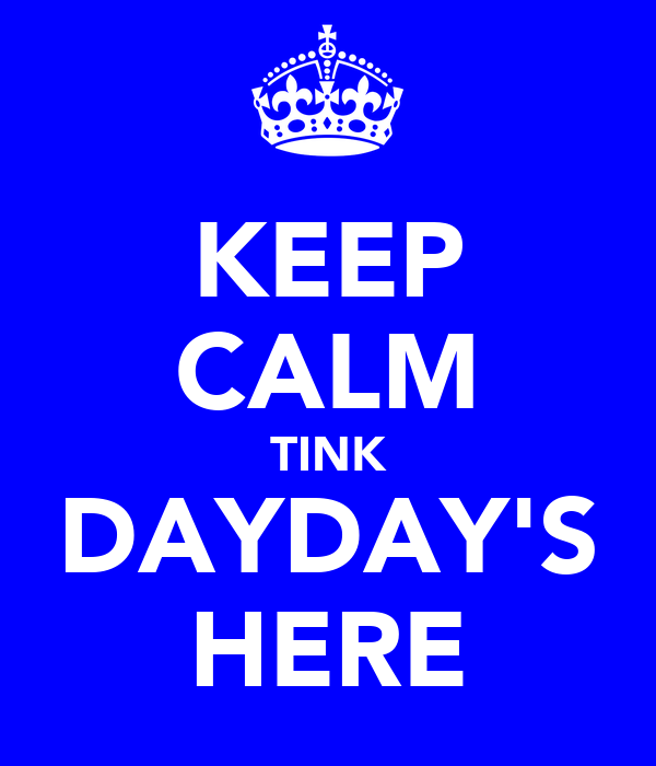 KEEP CALM TINK DAYDAY'S HERE