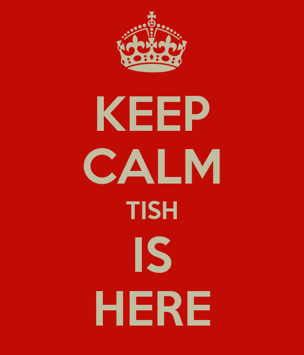KEEP CALM TISH IS HERE