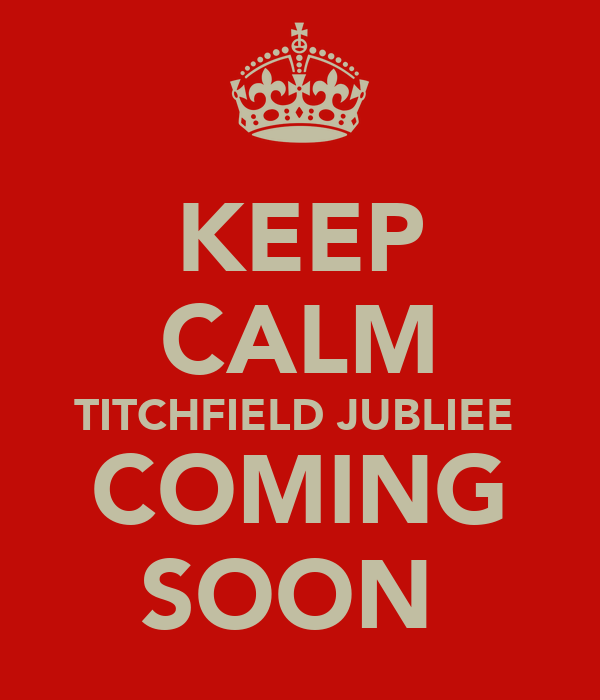 KEEP CALM TITCHFIELD JUBLIEE  COMING SOON