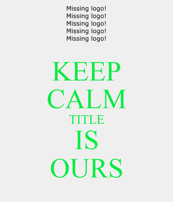 KEEP CALM TITLE IS OURS