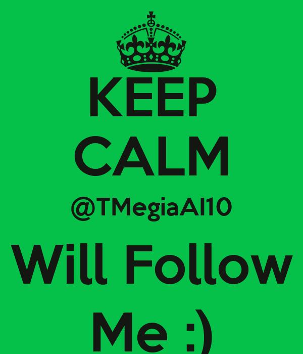 KEEP CALM @TMegiaAI10  Will Follow  Me :)