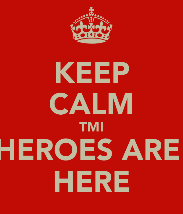 KEEP CALM TMI HEROES ARE  HERE