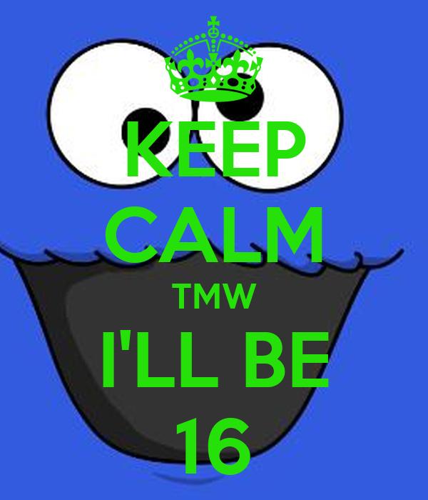 KEEP CALM TMW I'LL BE 16