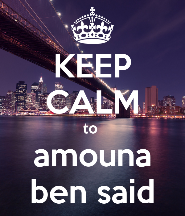 KEEP CALM to  amouna ben said