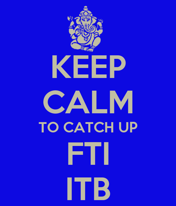 KEEP CALM TO CATCH UP FTI ITB