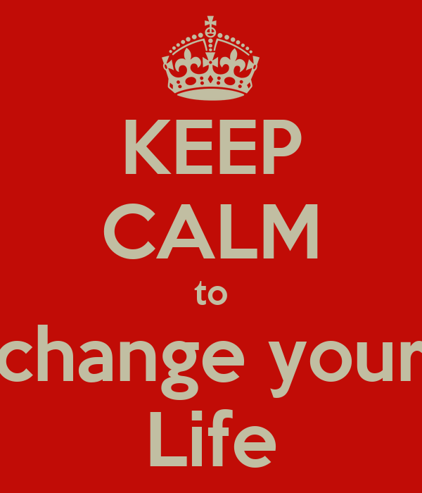 KEEP CALM to change your Life