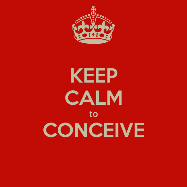 KEEP CALM to CONCEIVE