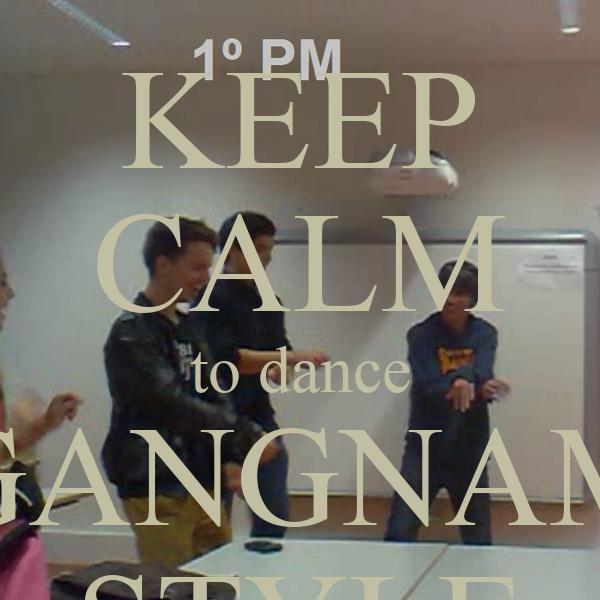 KEEP CALM to dance GANGNAM STYLE