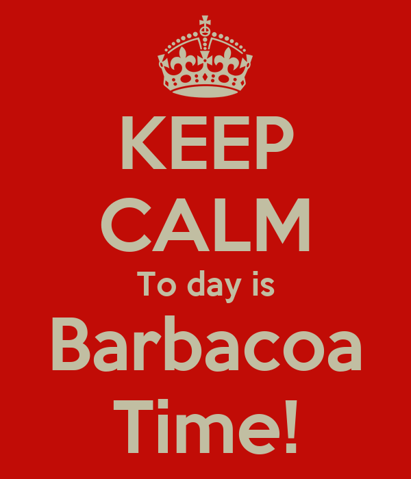 KEEP CALM To day is Barbacoa Time!