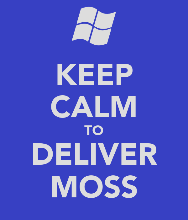 KEEP CALM TO DELIVER MOSS