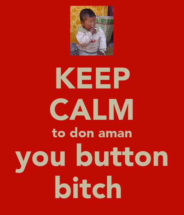 KEEP CALM to don aman you button bitch