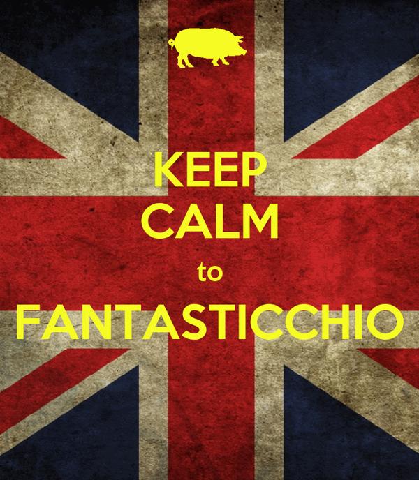 KEEP CALM to FANTASTICCHIO