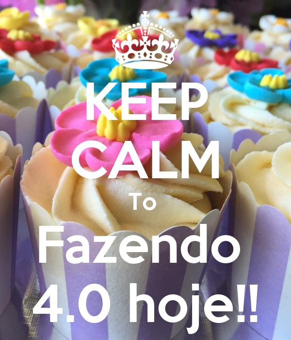 KEEP CALM To  Fazendo  4.0 hoje!!