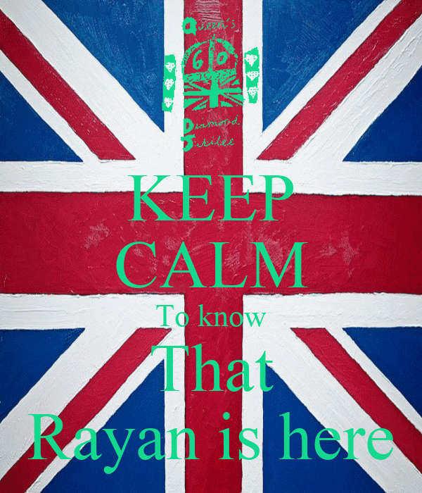 KEEP CALM To know That Rayan is here