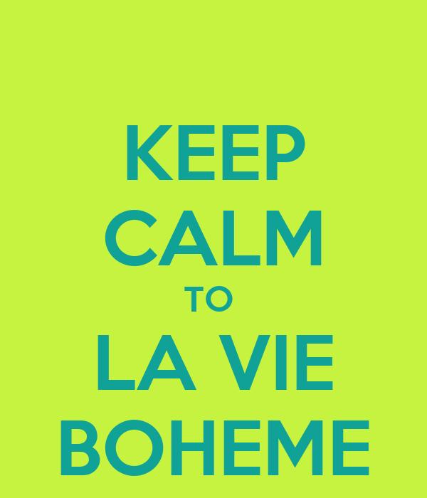 KEEP CALM TO  LA VIE BOHEME