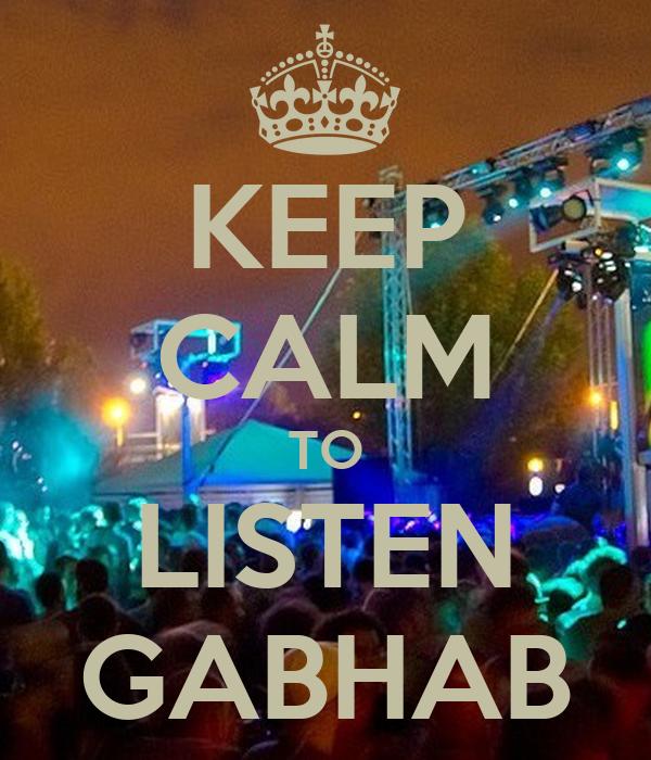 KEEP CALM TO LISTEN GABHAB