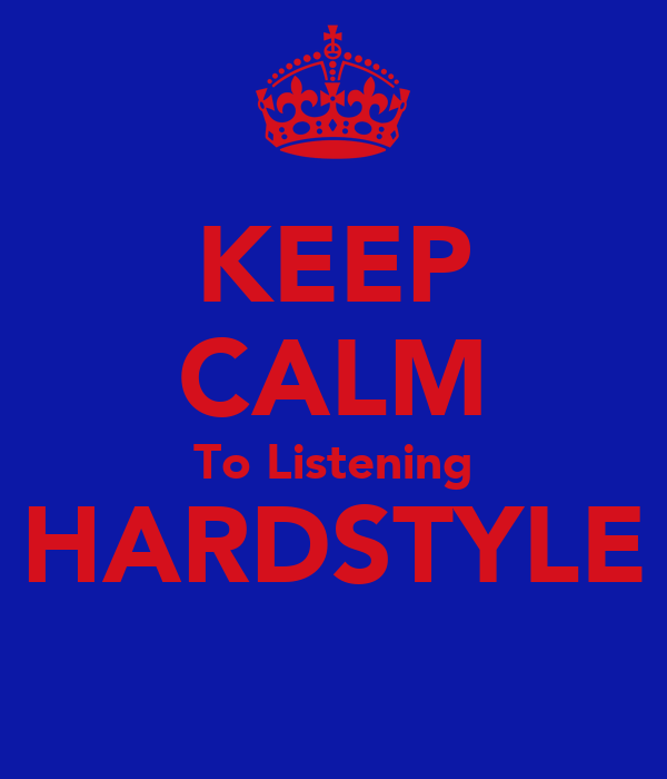 KEEP CALM To Listening HARDSTYLE