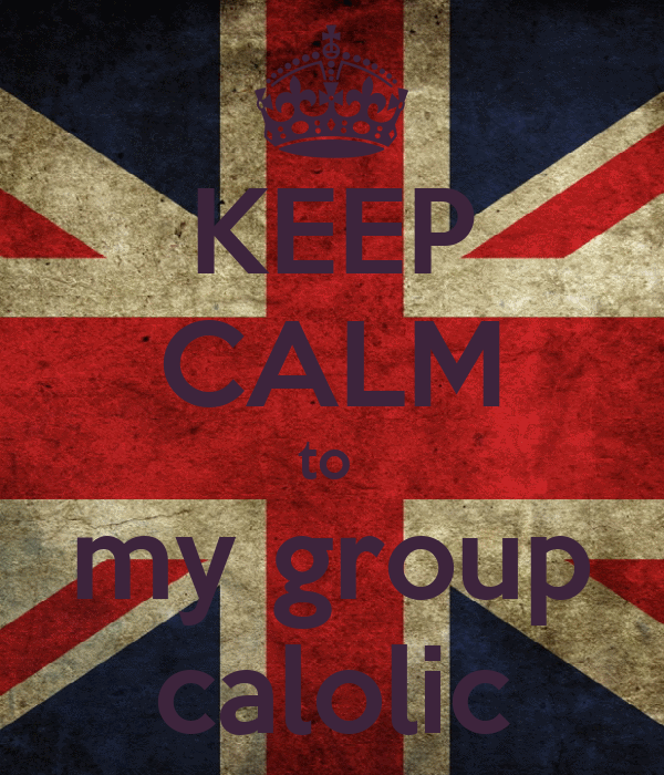KEEP CALM to  my group calolic