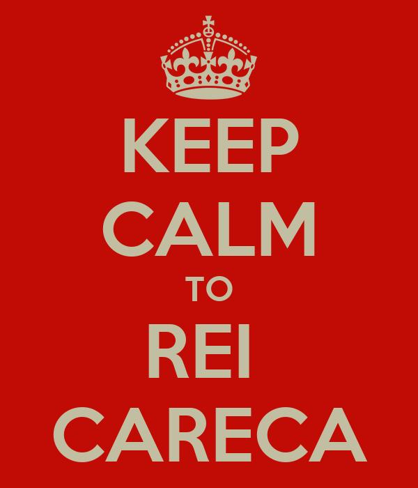 KEEP CALM TO REI  CARECA