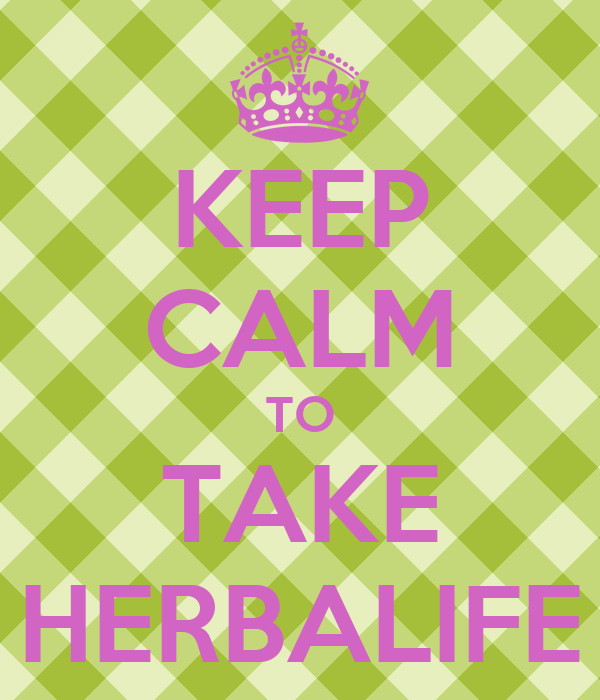 KEEP CALM TO TAKE HERBALIFE
