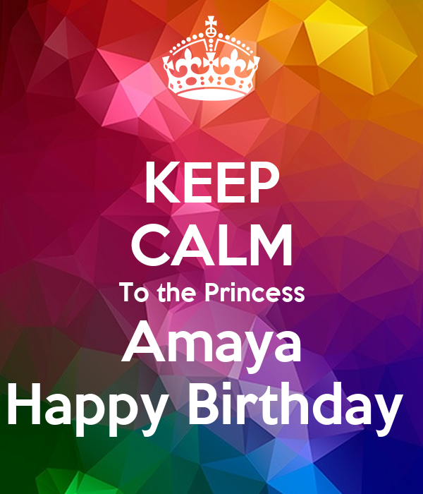 KEEP CALM To the Princess Amaya Happy Birthday