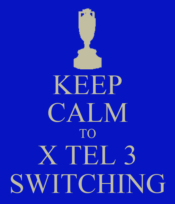 KEEP CALM TO X TEL 3 SWITCHING