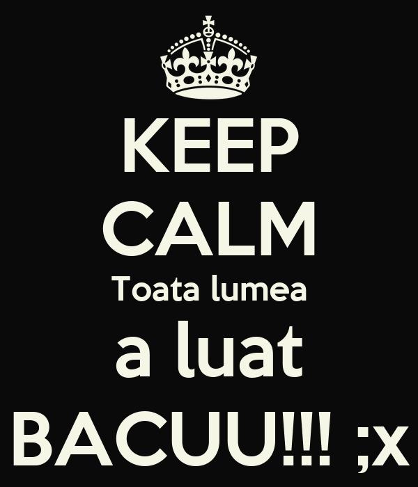 KEEP CALM Toata lumea a luat BACUU!!! ;x