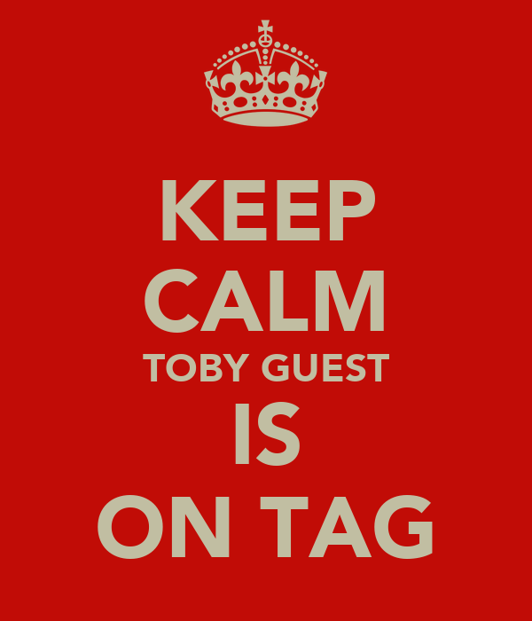 KEEP CALM TOBY GUEST IS ON TAG