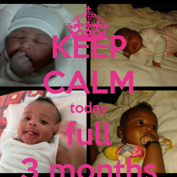 KEEP CALM today full 3 months