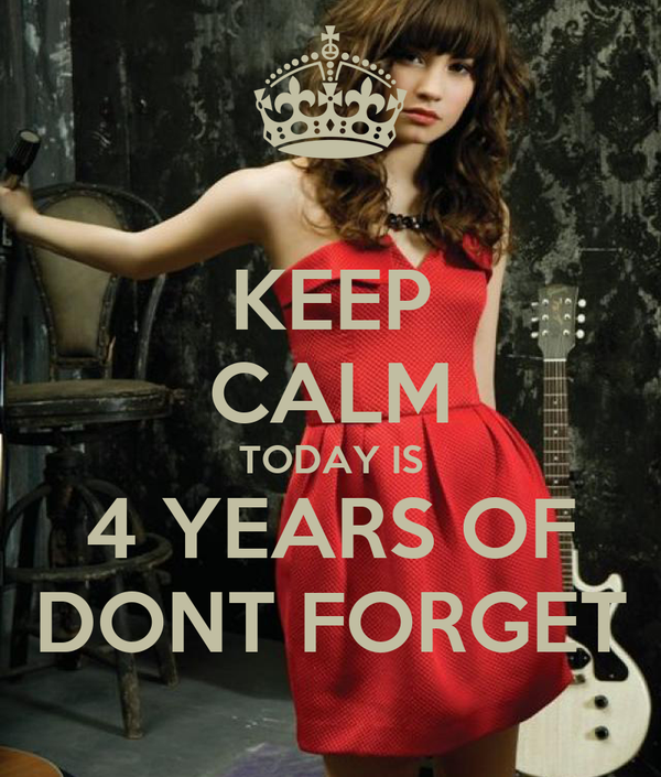 KEEP CALM TODAY IS 4 YEARS OF DONT FORGET