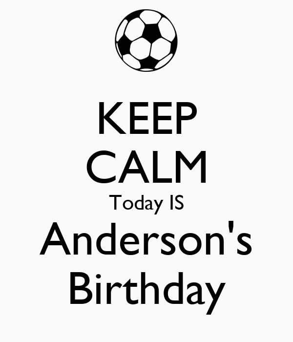 KEEP CALM Today IS Anderson's Birthday