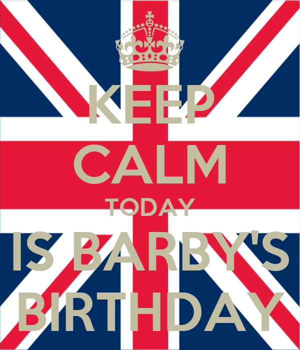 KEEP CALM TODAY IS BARBY'S BIRTHDAY