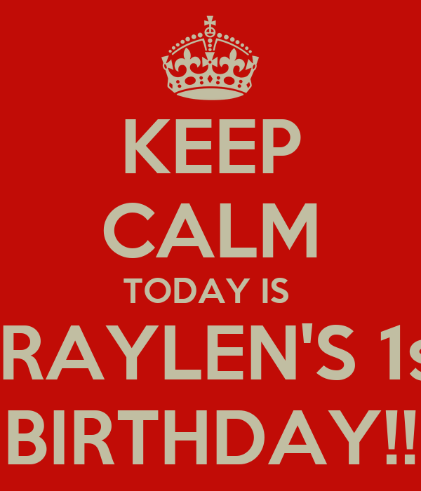 KEEP CALM TODAY IS  BRAYLEN'S 1st BIRTHDAY!!