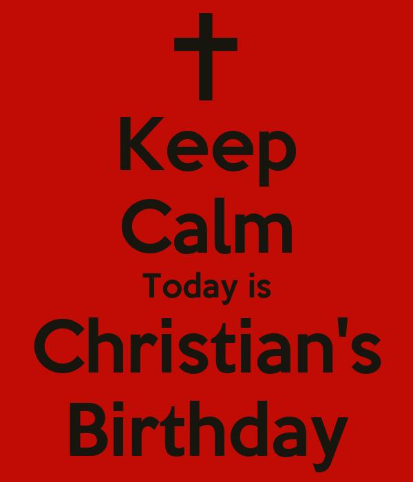 Keep Calm Today is Christian's Birthday
